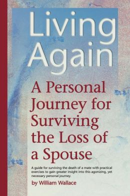 Living Again: A Personal Journey For Surviving the Loss of a Spouse