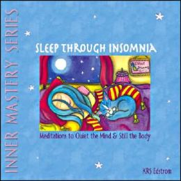 Sleep Through Insomnia: Meditations to Quiet the Mind and Still the Body