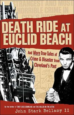 Death Ride at Euclid Beach: And Other True Tales of Crime & Disaster from Cleveland's Past