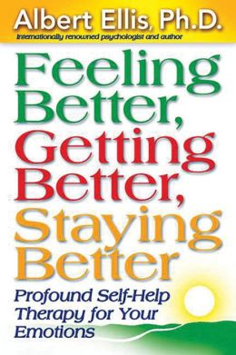 Feeling Better, Getting Better, Staying Better: Profound Self-Therapy for Emotional Well-Being