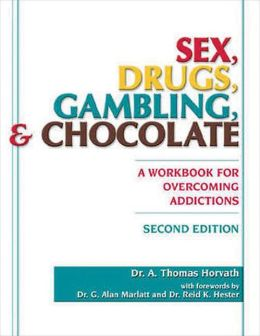 Sex, Drugs, Gambling and Chocolate: A Workbook for Overcoming Addictions