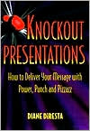 Knockout Presentations: How to Deliver Your Message with Power, Punch and Pizzazz