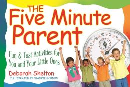 The Five Minute Parent: Fun & Fast Activities for You and Your Little Ones