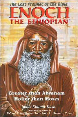 Enoch, the Ethiopian: The Lost Prophet of the Bible: Greater Than Abraham, Holier Than Moses