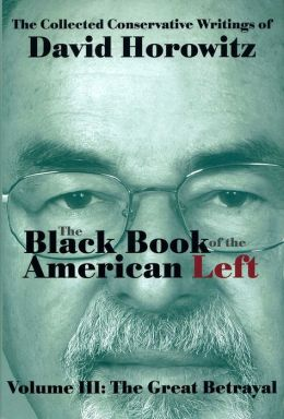 Horowitz – The Black Book of the American Left Volume 3: The Great Betrayal