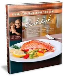 Change Your Brain, Change Your Body Cookbook: Cook Right to Live Longer, Look Younger, Be Thinner and Decrease Your Risk of Obesity, Depression, Alzheimer's Disease, Heart Disease, Cancer and Diabetes