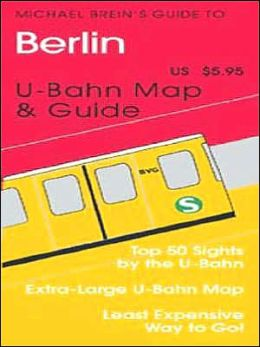 Michael Brein's Guide to Berlin by the U-Bahn
