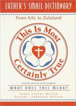 Luther's Small Dictionary: From Aal to Zululand: This Is Most Certainly True
