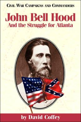 John Bell Hood: And the Struggle for Atlanta