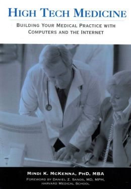 High Tech Medicine:: Building Your Medical Practice with Computers and the Internet