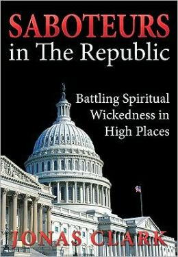Saboteurs in the Republic: Battling Spiritual Wickedness in High Places