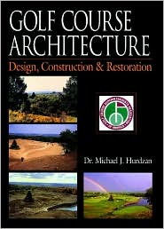 Golf Course Architecture: Design, Construction & Restoration