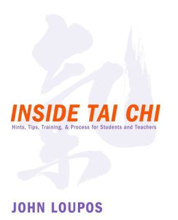 Inside Tai Chi: Hints, Tips, Training and Process for Students and Teachers
