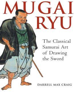 Mugai Ryu: The Classical Japanese Art of Drawing the Sword