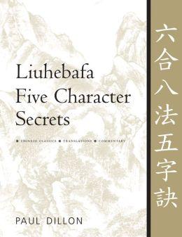Liuhebafa Five Character Secrets: Chinese Classics, Translations, Commentary