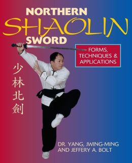 Northern Shaolin Sword: Form, Techniques and Applications