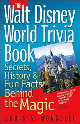 The Walt Disney World Trivia Book: Secrets, History and Fun Facts Behind the Magic