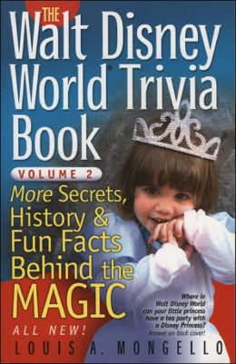 Walt Disney World Trivia Book, Volume 2: More Secrets, History & Fun Facts Behind the Magic