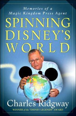 Spinning Disney's World: Memories of a Magic Kingdom Press Agent
