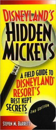 Disneyland's Hidden Mickeys, 2nd Edition: A Field Guide to Disneyland Resort's Best-Kept Secrets