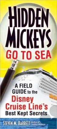 Hidden Mickeys Go to Sea: A Field Guide to the Disney Cruise Line's Best Kept Secrets