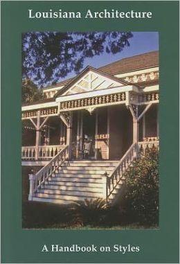 Louisiana Architecture: A Handbook on Styles