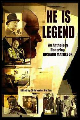 He Is Legend: An Anthology Celebrating Richard Matheson