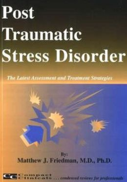 Post Traumatic Stress Disorder: The Latest Assessment and Treatment Strategies