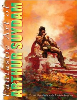 The Fantastic Art of Arthur Suydam: Celebration of an American Maverick