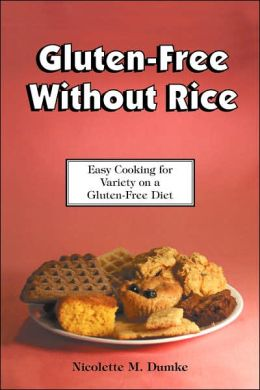 Gluten-Free without Rice: Easy Cooking for Variety on a Gluten-Free Diet