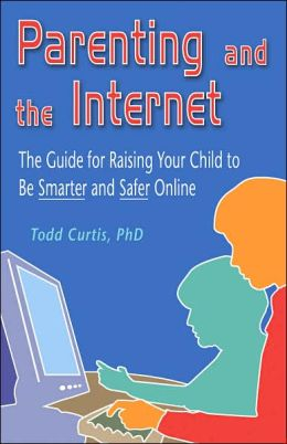 Parenting and the Internet: The Guide for Raising Your Child to Be Smarter and Safer Online