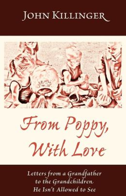 From Poppy, with Love: Letters from a Grandfather to the Grandchildren He Isn't Allowed to See