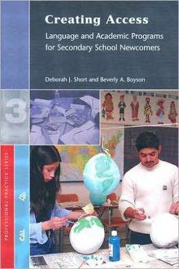 Creating Access: Language and Academic Programs for Secondary School Newcomers