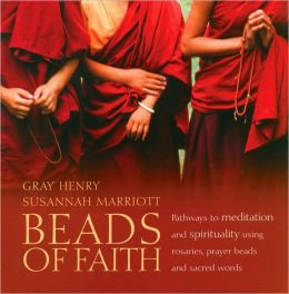 Beads of Faith: Pathways to Meditation and Spirituality Using Rosaries, Prayer Beads and Sacred Words [With DVD]