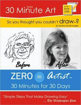 So You Thought You Couldn't Draw?: Zero to Artist: 30 Minutes for 30 Days