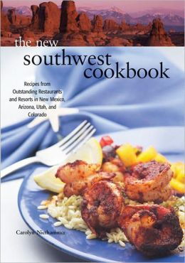 New Southwest Cookbook: Recipes from Outstanding Restaurants and Resorts in New Mexico, Arizona, Utah, and Colorado