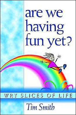 Are We Having Fun yet?: Wry Slices of Life
