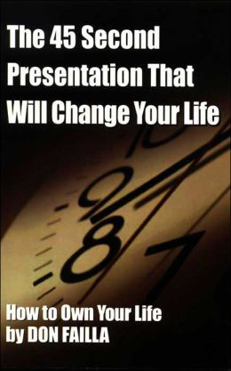 45 Second Presentation That Will Change Your Life: How to Own Your Life