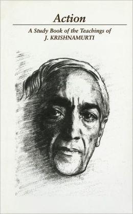 Action: A Study Book of the Teachings of J. Krishnamurti