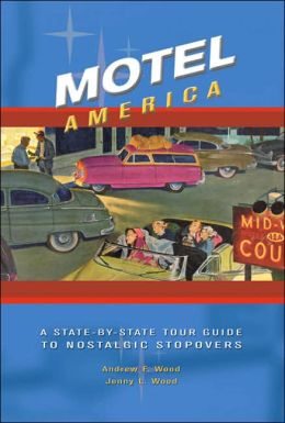 Motel America: A State-By-State Tour Guide to Nostalgic Stopovers