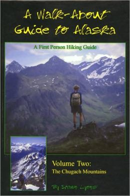 Walkabout Guide to Alaska: The Chugach Mountains: Volume 2