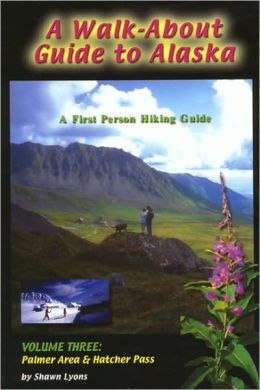 Walkabout Guide to Alaska: Palmer Area and Hatcher Pass: Volume Three