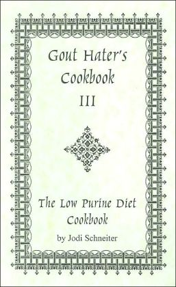 Gout Hater's Cookbook III; The Low Purine Diet Cookbook