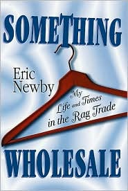 Something Wholesale: My Life and Times in the Rag Trade (Common Reader Editions)