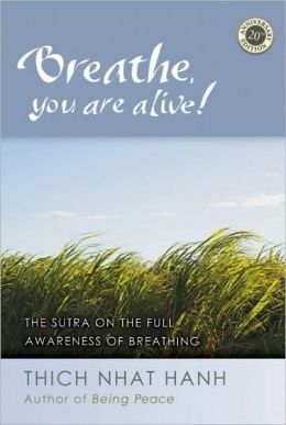 Breathe, You Are Alive : The Sutra on the Full Awareness of Breathing