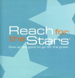 Reach for the Stars: Give Up the Good to Go for the Great