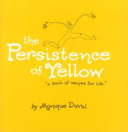 The Persistence of Yellow: A Book of Recipes for Life