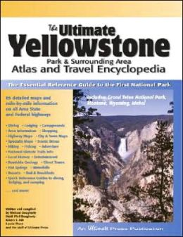 Ultimate Yellowstone Park and Surrounding Area Atlas and Travel Encyclopedia