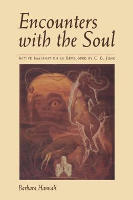 Encounters with the Soul: Active Imagination as Developed by C. G. Jung