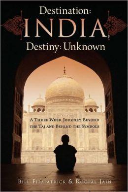 Destination: A Three Week Journey Beyond the Taj and Behind the Symbols